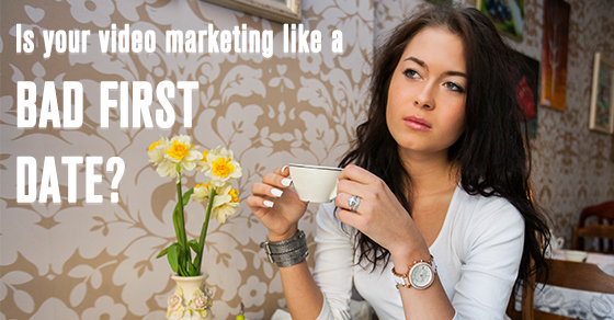 The Bad First Date (or how NOT to do video marketing)