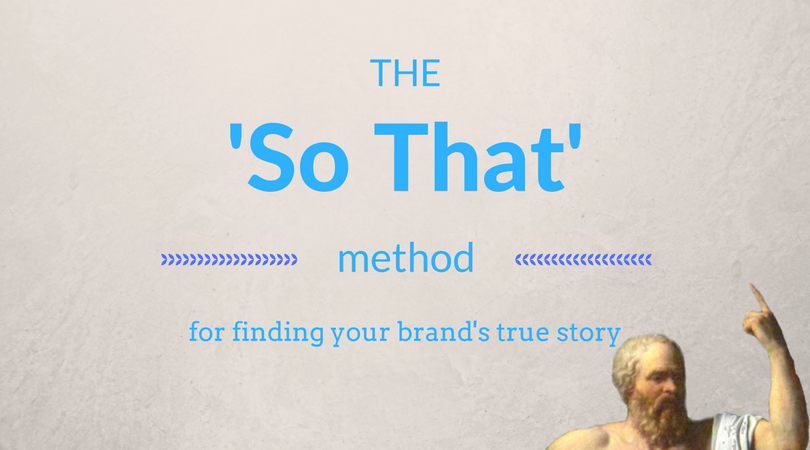 The 'So that' method for telling your brand's true story
