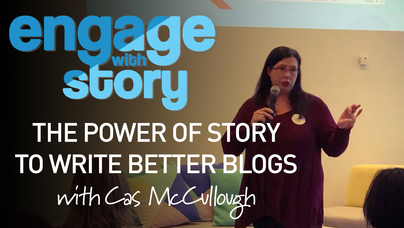 The Power Of Story to Write Better Blogs with Cas McCullough