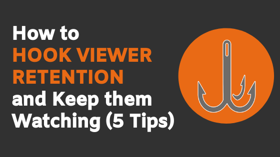 How to Hook Viewer Retention and Keep them Watching (5 Tips)