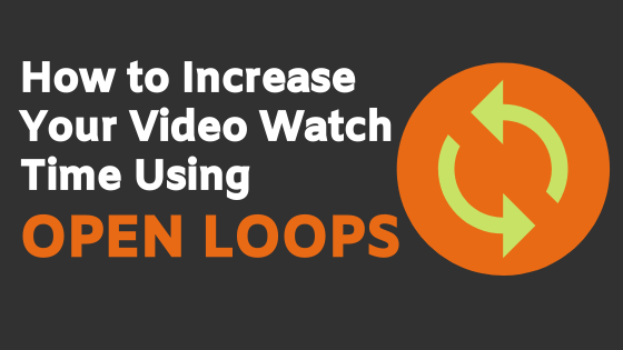 How to Increase Your Video Watch Time Using Open Loops