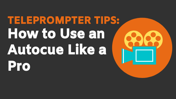 Teleprompt Tips – How to Use an Autocue Like a Pro