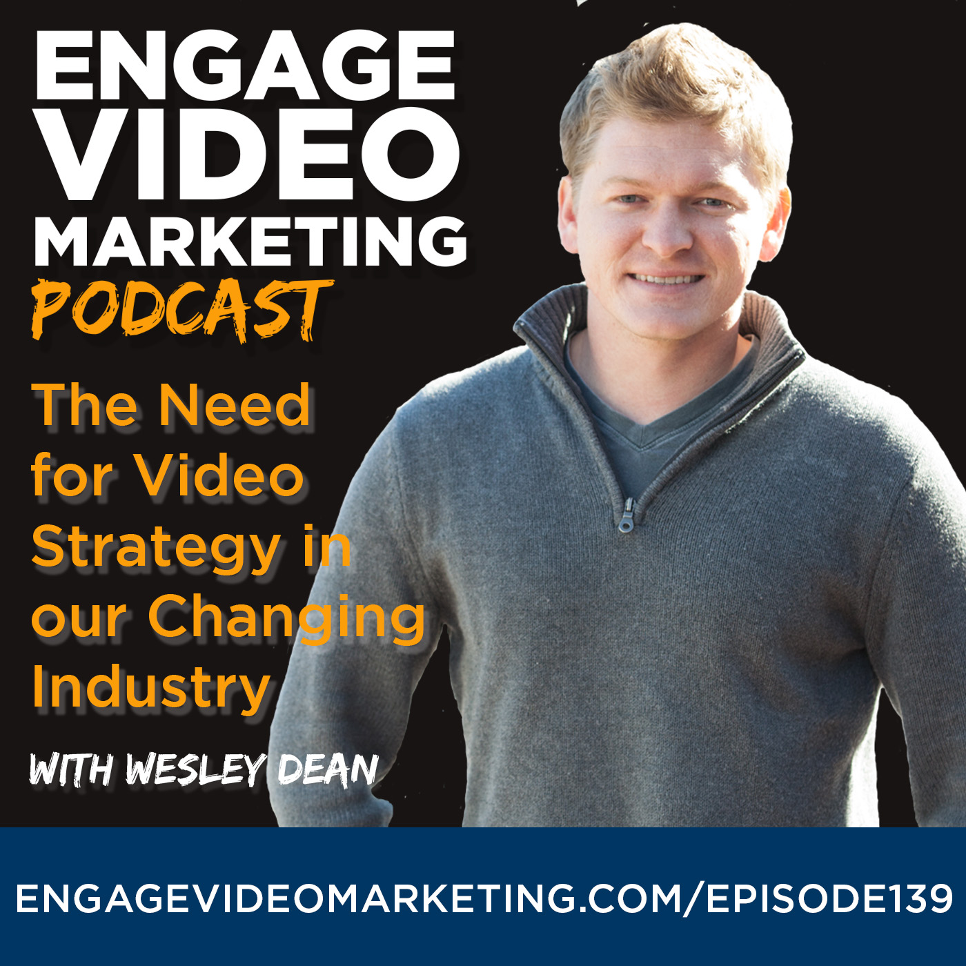 The Need for Video Strategy in our Changing Industry with Wesley Dean