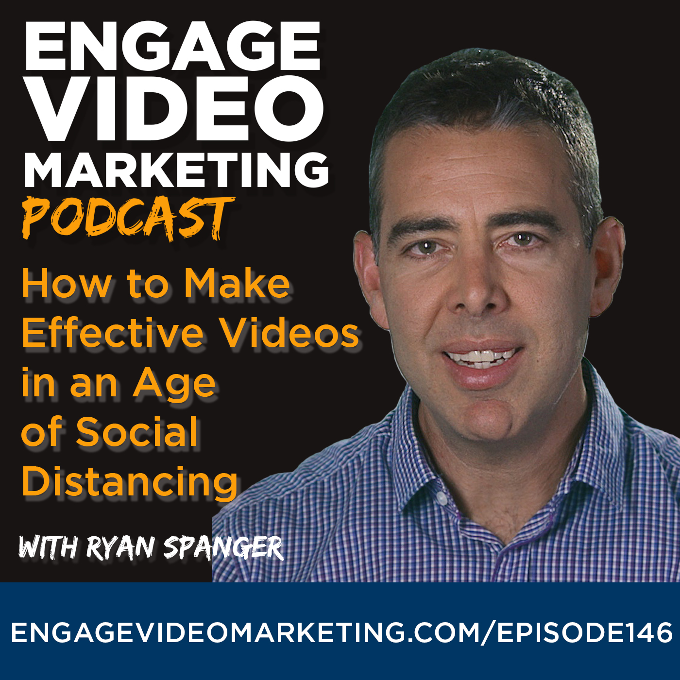 How to Make Effective Videos in an Age of Social Distancing with Ryan Spanger