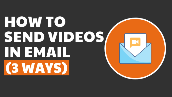 How to Send Videos in Email (3 ways)