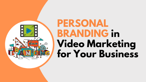 Personal Branding in Video Marketing for Your Business