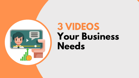 3 Videos Your Business Needs