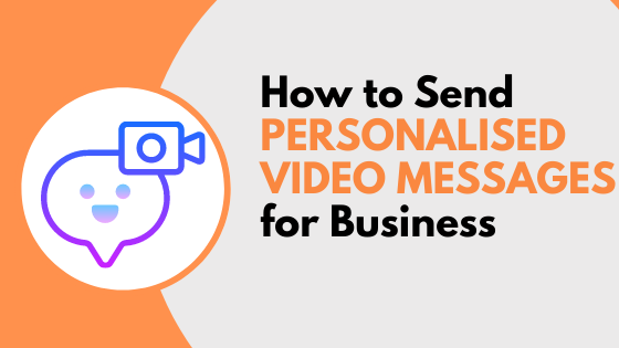 How to Send Personalised Video Messages for Business (and get a 98% open rate)