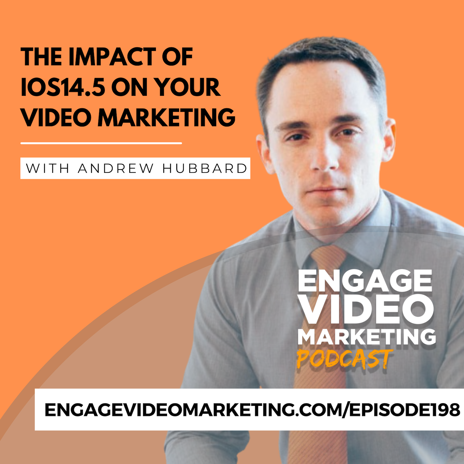 The Impact of iOS14.5 on Your Video Marketing with Andrew Hubbard