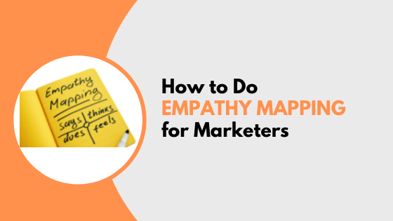 How to do Empathy Mapping (for Marketers)