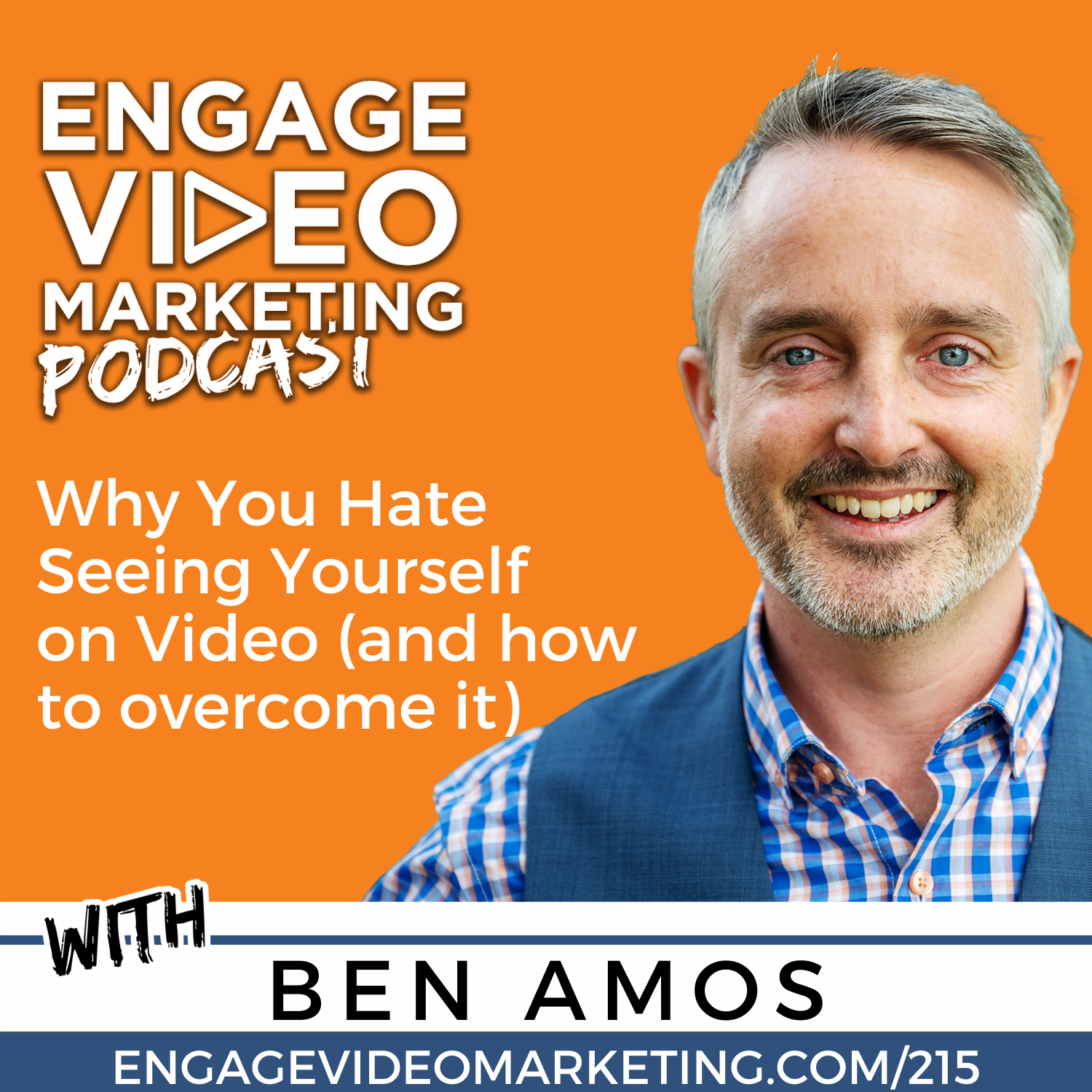 Why You Hate Seeing Yourself on Video (and how to overcome it) with Ben Amos