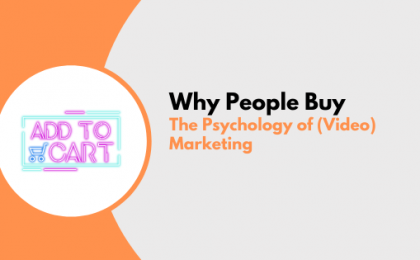 Why People Buy The Psychology of (Video) Marketing