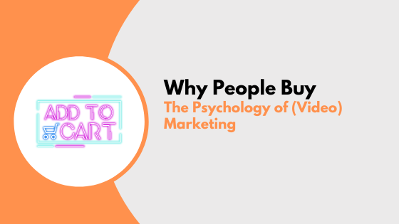 Why People Buy: The Psychology of (Video) Marketing